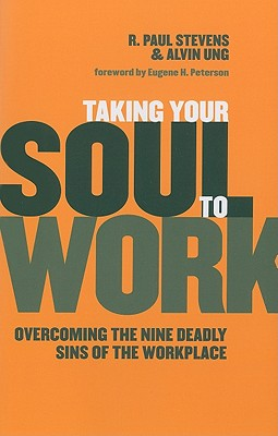 Image for Taking Your Soul to Work: Overcoming the Nine Deadly Sins of the Workplace