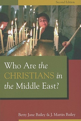 Who Are the Christians in the Middle East?, Betty Jane Bailey, J. Martin Bailey