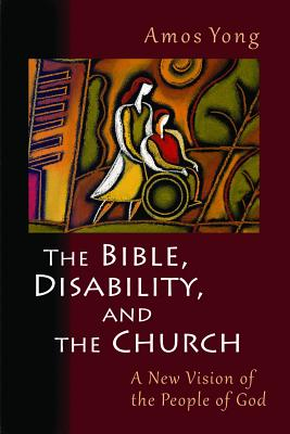 Image for The Bible, Disability, and the Church: A New Vision of the People of God