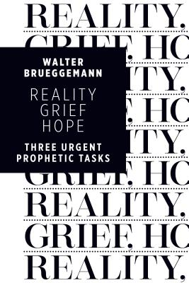 Image for Reality, Grief, Hope: Three Urgent Prophetic Tasks