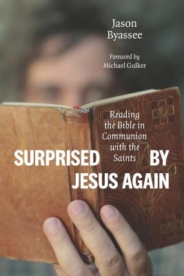Image for Surprised by Jesus Again: Reading the Bible in Communion with the Saints