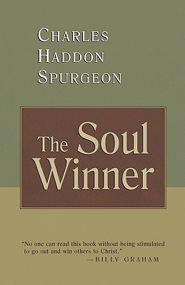 The Soul Winner: How to Lead Sinners to the Saviour, Charles Haddon Spurgeon