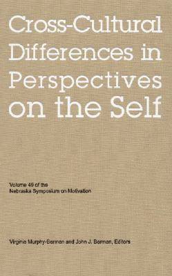 Nebraska Symposium on Motivation, 2002, Volume 49: Cross-Cultural Differences in Perspectives on the Self (v. 49), Murphy-Berman, Virginia; Berman, John J.