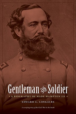 Image for Gentleman and Soldier: A Biography of Wade Hampton III