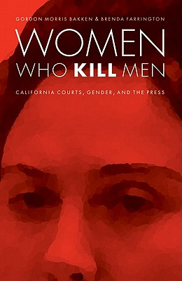 Image for Women Who Kill Men: California Courts, Gender, and the Press (Law in the American West)
