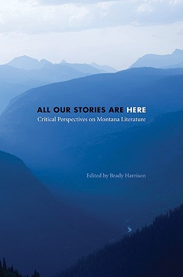 Image for All Our Stories Are Here: Critical Perspectives on Montana Literature