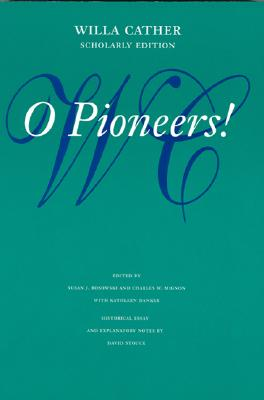 O Pioneers! (Willa Cather Scholarly Edition), Cather, Willa