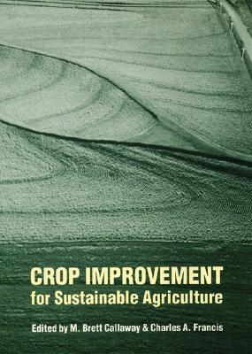Crop Improvement for Sustainable Agriculture (Our Sustainable Future)