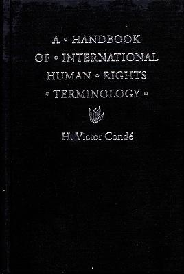 A Handbook of International Human Rights Terminology (Human Rights in International Perspective), Conde, H. Victor