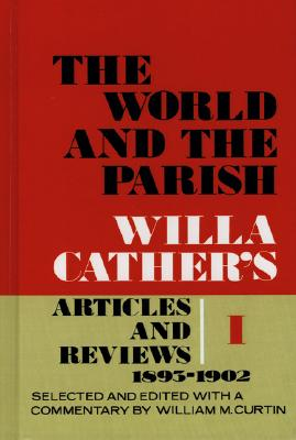 Image for The World and the Parish, Volume 1: Willa Cather's Articles and Reviews, 1893-1902