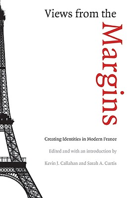 Image for VIEWS FROM THE MARGIN CREATING IDENTITIES IN MODERN FRANCE