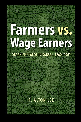 Image for Farmers vs. Wage Earners: Organized Labor in Kansas, 1860-1960
