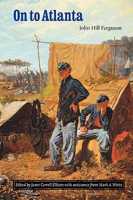 On to Atlanta: The Civil War Diaries of John Hill Ferguson, Illinois Tenth Regiment of Volunteers, Ferguson, John Hill