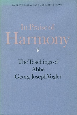 Image for In Praise of Harmony: The Teachings of Abbe Georg Joseph Vogler.