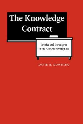 Image for The Knowledge Contract: Politics and Paradigms in the Academic Workplace