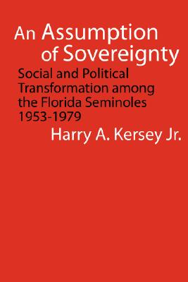 Image for An Assumption of Sovereignty: Social and Political Transformation among the Florida Seminoles, 1953-1979 (Indians of the Southeast)
