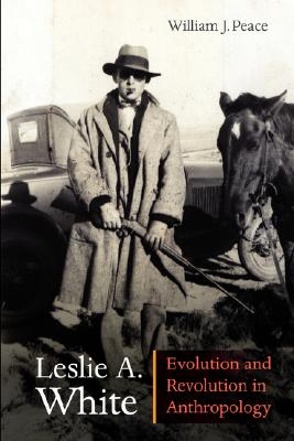 Image for Leslie A. White: Evolution and Revolution in Anthropology (Critical Studies in the History of Anthropology)