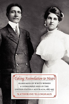 Image for Taking Assimilation to Heart: Marriages of White Women and Indigenous Men in the United States and Australia, 1887-1937