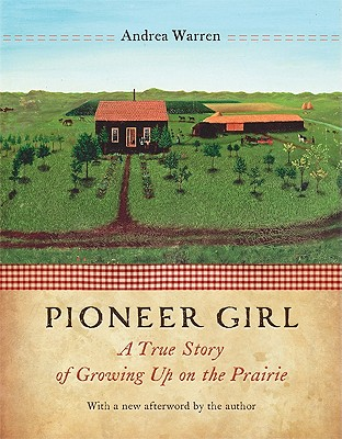 PIONEER GIRL: A TRUE STORY OF GROWING UP ON THE PRAIRIE, WARREN, ANDREA