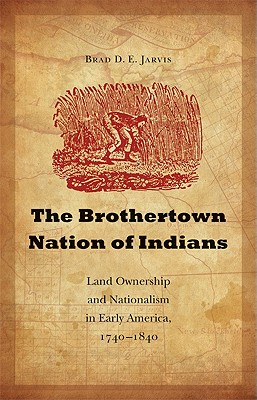 Image for The Brothertown Nation of Indians: Land Ownership and Nationalism in Early America, 1740-1840