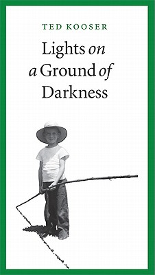 Lights on a Ground of Darkness: An Evocation of a Place and Time, Ted Kooser