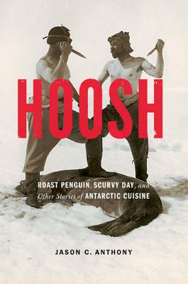 Image for Hoosh: Roast Penguin, Scurvy Day, and Other Stories of Antarctic Cuisine (At Table)
