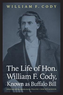 "Image for The Life of Hon. William F. Cody, Known as Buffalo Bill (The Papers of William F. ""Buffalo Bill"" Cody)"