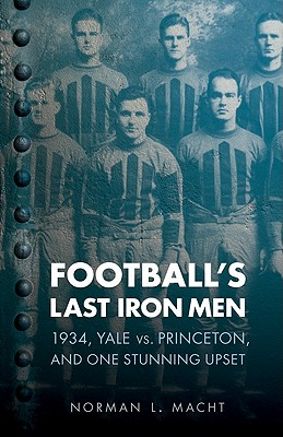Image for Football's Last Iron Men: 1934, Yale vs. Princeton, and One Stunning Upset (Bison Original)