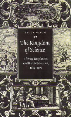 Image for The Kingdom of Science: Literary Utopianism and British Education, 1612-1870