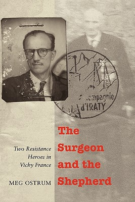 Image for The Surgeon and the Shepherd: Two Resistance Heroes in Vichy France