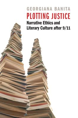 Image for Plotting Justice: Narrative Ethics and Literary Culture after 9/11