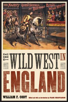 "Image for The Wild West in England (The Papers of William F. ""Buffalo Bill"" Cody)"