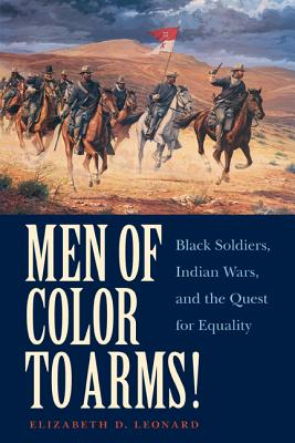 Image for Men of Color to Arms!: Black Soldiers, Indian Wars, and the Quest for Equality