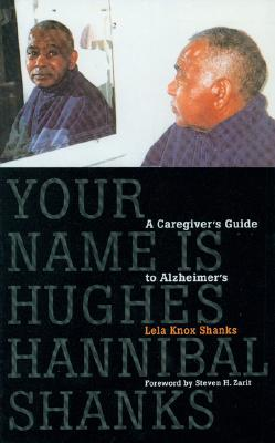 Image for Your Name Is Hughes Hannibal Shanks: A Caregiver's Guide to Alzheimer's (Agendas for Aging)