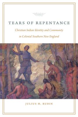 Image for Tears of Repentance: Christian Indian Identity and Community in Colonial Southern New England