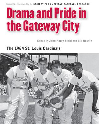 Image for Drama and Pride in the Gateway City: The 1964 St. Louis Cardinals (Memorable Teams in Baseball History)