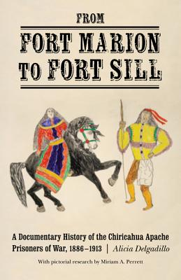 Image for From Fort Marion to Fort Sill: A Documentary History of the Chiricahua Apache Prisoners of War, 1886-1913