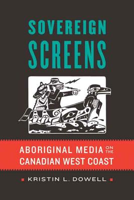 Image for Sovereign Screens: Aboriginal Media on the Canadian West Coast