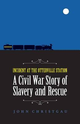 Image for Incident at the Otterville Station: A Civil War Story of Slavery and Rescue