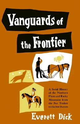 Image for Vanguards of the Frontier : A Social History of the Northern Plains and Rocky Mountains from the Fur Traders to the Sod Busters