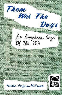 Them Was the Days: An American Saga of the '70's, McKeown, Martha Ferguson