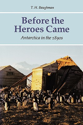 Image for Before the Heroes Came: Antarctica in the 1890s