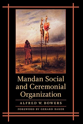 Mandan Social and Ceremonial Organization, Bowers, Alfred W.