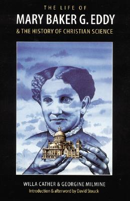 The Life of Mary Baker G. Eddy and the History of Christian Science, Cather, Willa; Milmine, Georgine