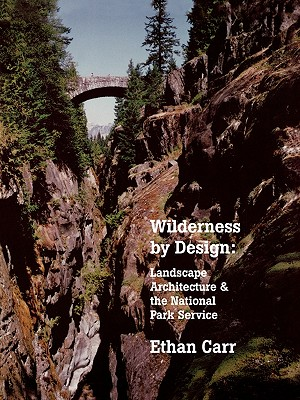 Wilderness by Design: Landscape Architecture and the National Park Service, Carr, Ethan