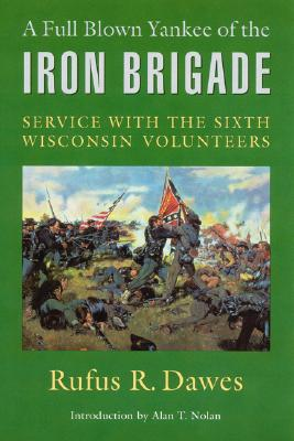 Image for A Full Blown Yankee of the Iron Brigade: Service with the Sixth Wisconsin Volunteers