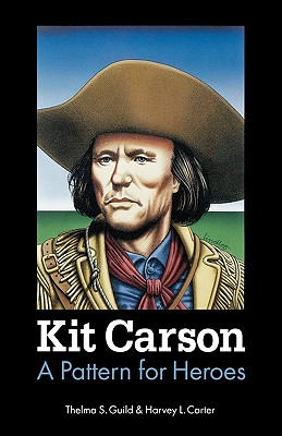 Kit Carson: A Pattern for Heroes (Bison Book S), Carter, Harvey L.; Guild, Thelma S.