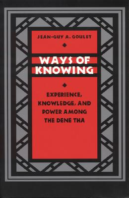 Image for Ways of Knowing: Experience, Knowledge, and Power among the Dene Tha (Linguistics, and Culture)