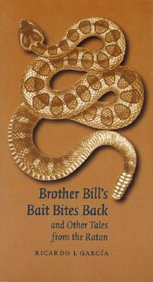 Brother Bill's Bait Bites Back and Other Tales from the Raton, Garcia, Ricardo L.