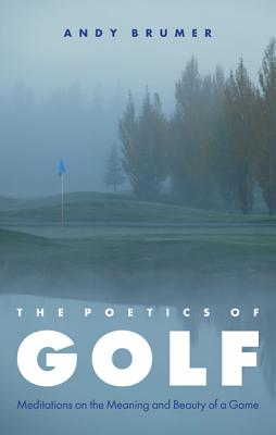 Image for The Poetics of Golf: Meditations on the Meaning and Beauty of a Game